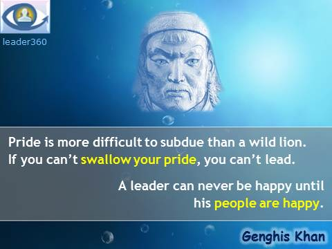 Chingis-Khan, Genghis Khan leadership quotes: Pride, A leader can never be happy until his people are happy.