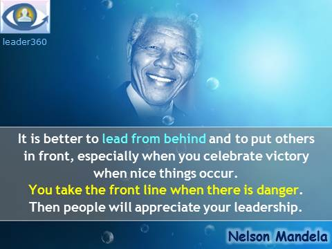 Nelson Mandela leadership quotes: It is better to lead from behind and to put others in front, especially when you celebrate victory when nice things occur.